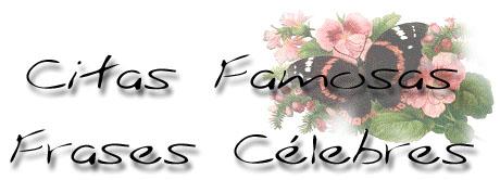 Citas famosas - Frases Célebres